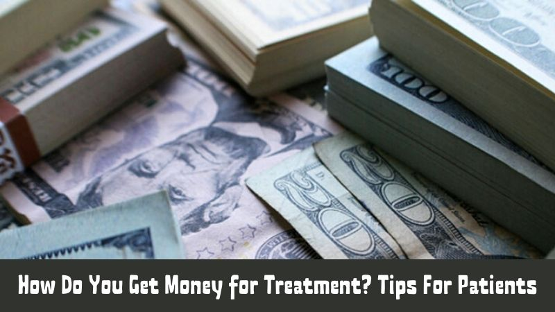 How Do You Get Money for Treatment Tips For Patients
